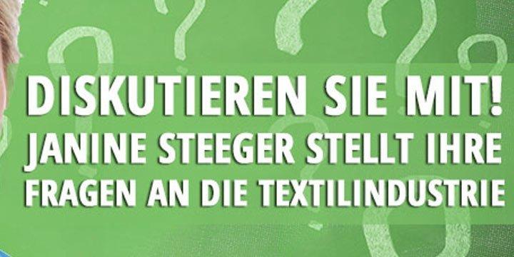 Diskutieren Sie jetzt mit! Janine Steeger stellt Ihre Fragen an die Textilindustrie!