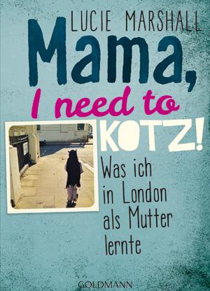 Lucy Marshalls neues Buch ?Mama, I need to kotz!? erscheint am 20. Juni 2016 ebenfalls im Goldmann-Verlag.