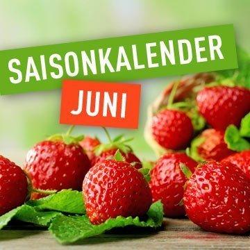 Welches Obst und Gemüse essen wir im Juni?