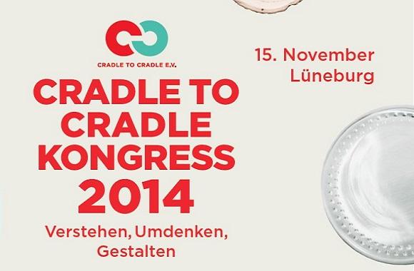 Der Cradle to Cradle Kongress 2014: Verstehen. Umdenken. Gestalten!